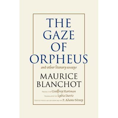maurice blanchot the gaze of orpheus and other literary essays The paperback of the gaze of orpheus: and other literary essays by maurice blanchot at barnes & noble free shipping on $25 or more.