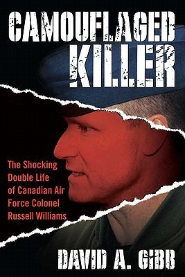 Camouflaged Killer  The Shocking Double Life of Canadian Air Force Colonel Russell Williams