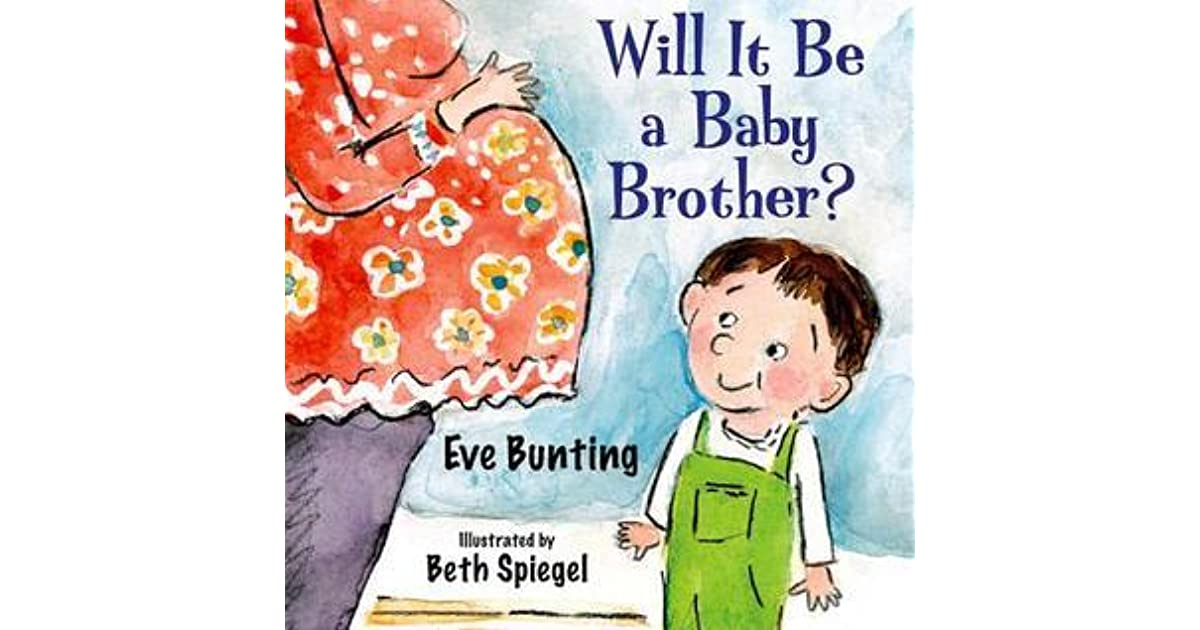 Will It Be A Baby Brother By Eve Bunting