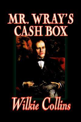 Mr. Wray's Cash Box by Wilkie Collins, Fiction, Classics, Literary