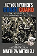 Not Your Father's Coast Guard: The Untold Story of U.S. Coast Guard Special Forces