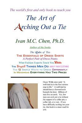 The Art Of Arching Out A Tie by Ivan M.C. Chen