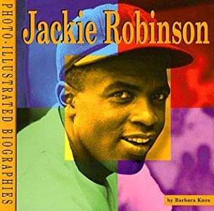 Jackie Robinson: A Photo-Illustrated Biography