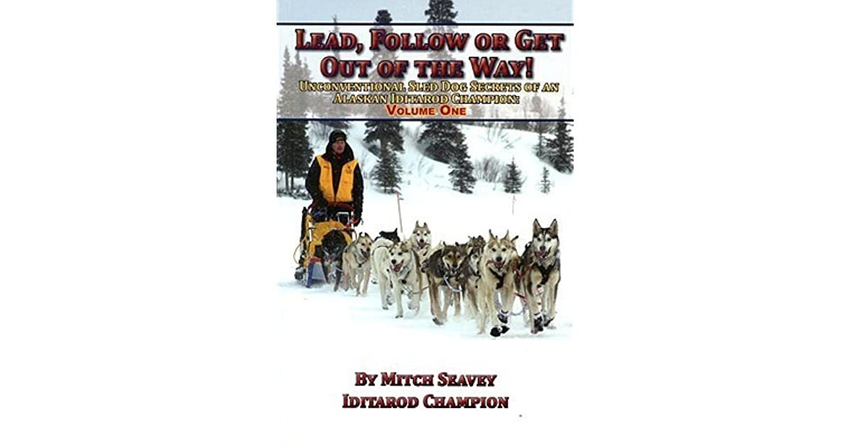 Lead Follow Or Get Out Of The Way Quote: Lead, Follow Or Get Out Of The Way By Mitch Seavey