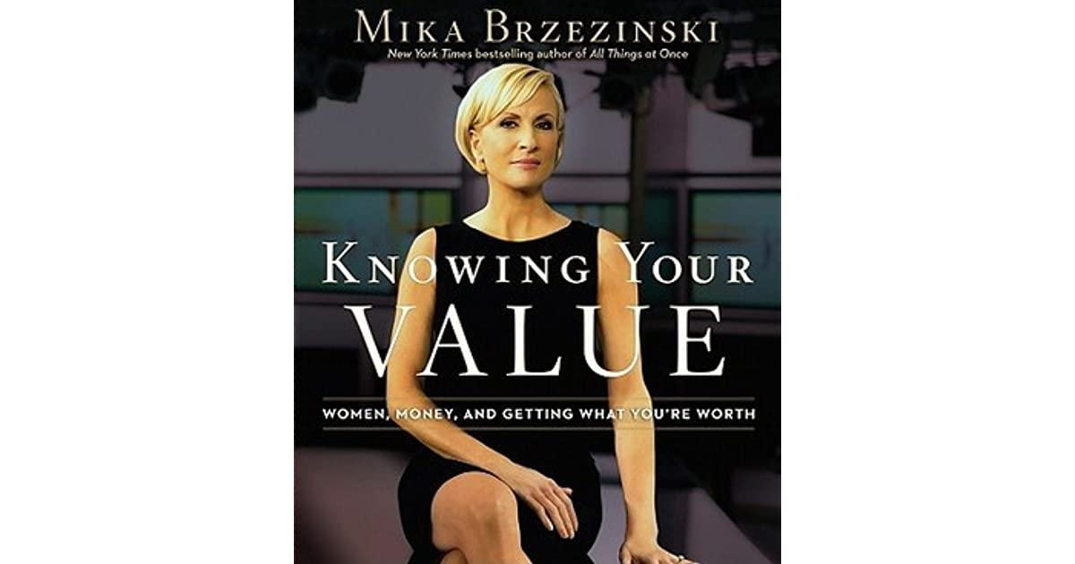 knowing your value by mika brzezinski The latest tweets from know your value (@mikakyv365) know your value is an empowered community helping women to know their value, get what they deserve and reach @mikakyv365 mika brzezinski speaks knowing your value do what's in front of you #mpoweringyou18.
