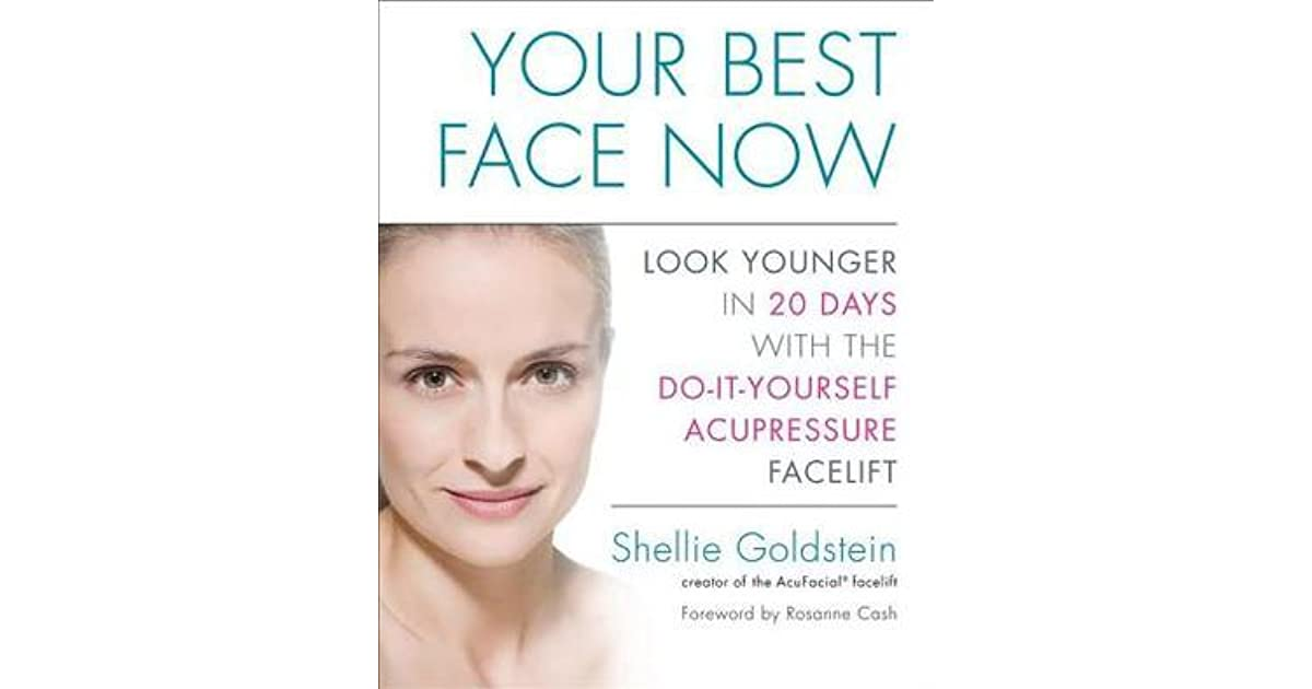 Your best face now look younger in 20 days with the do it yourself your best face now look younger in 20 days with the do it yourself acupressure facelift by shellie goldstein solutioingenieria Image collections