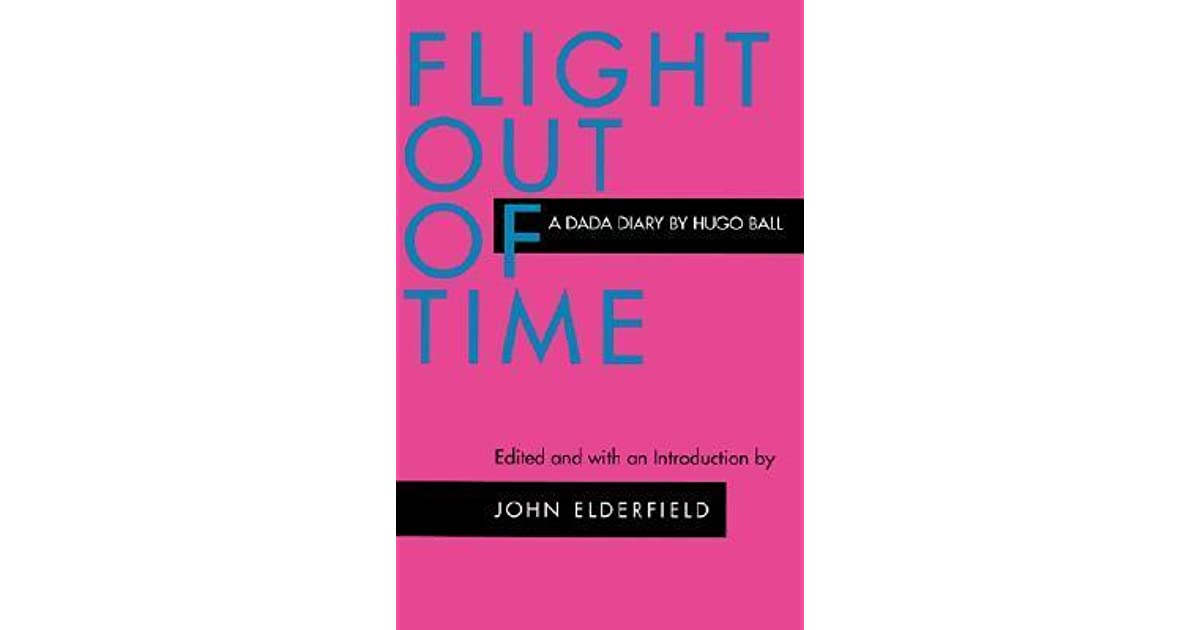 Flight Out Of Time A Dada Diary By Hugo Ball