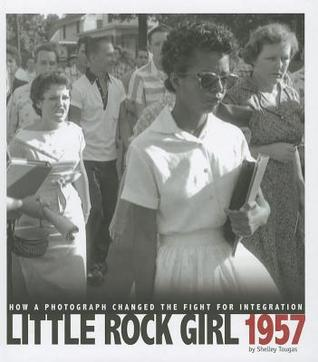 Little Rock Girl 1957: How a Photograph Changed the Fight for Integration: How a Photograph Changed the Fight for Integration