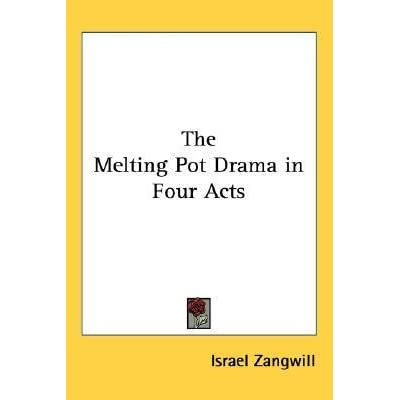 the melting pot drama in four acts by israel zangwill reviews discussion bookclubs lists