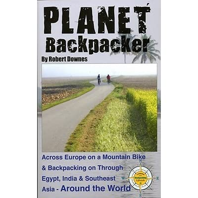 Planet Backpacker: The Good Life Bumming Around the World