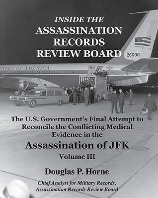 Inside the Assassination Records Review Board: The U.S. Government's Final Attempt to Reconcile the Conflicting Medical Evidence in the Assassination of JFK (V. 2)