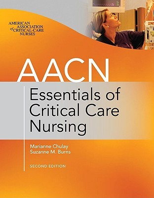 AACN Essentials of Critical Care Nursing by Marianne Chulay