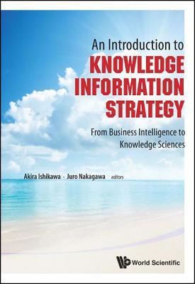 An Introduction to Knowledge Information Strategy: From Business Intelligence to Knowledge Sciences