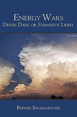 Energy Wars: Dense Dark or Expansive Light Bonnie Baumgartner
