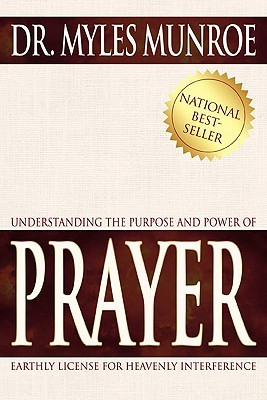 Understanding the Purpose and Power of Prayer by Myles Munroe