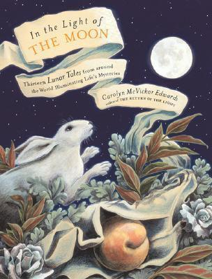 In the Light of the Moon: Thirteen Lunar Tales from Around the World Illuminating Life's Mysteries