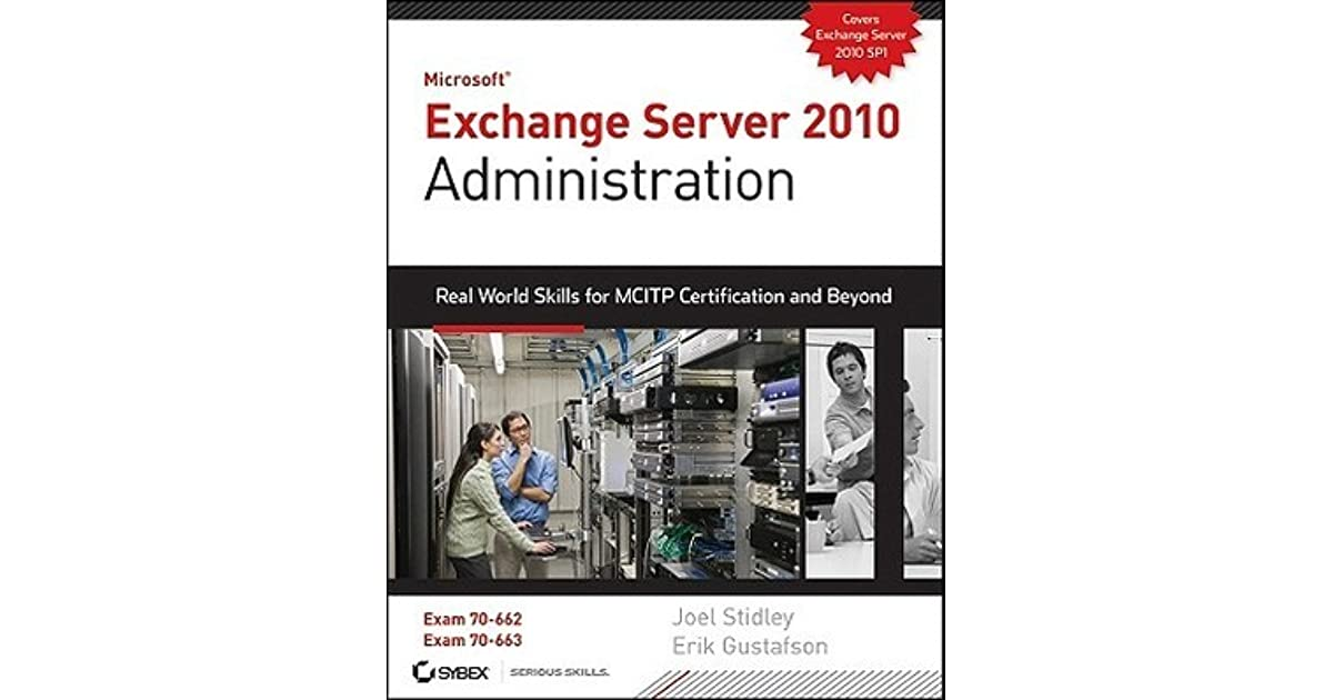 Microsoft Exchange Server 2010 Administration Real World Skills For