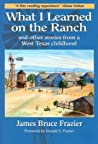 What I Learned on the Ranch: And Other Stories from a West Texas Childhood