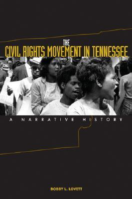 The Civil Rights Movement in Tennessee: A Narrative History