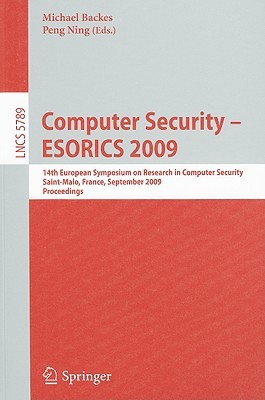 Computer Security    Esorics 2009: 14th European Symposium On Research In Computer Security, Saint Malo, France, September 21 23, 2009, Proceedings (Lecture ... Computer Science / Security And Cryptology)