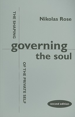 Governing the Soul: The Shaping of the Private Self - Second Edition