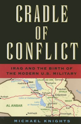 Cradle of Conflict: Iraq and the Birth of the Modern U.S. Military