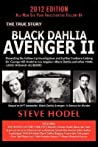 Black Dahlia Avenger II: Presenting the Follow-Up Investigation and Further Evidence Linking Dr. George Hill Hodel to Los Angeles's Black Dahlia and Other 1940s Lone Woman Murders