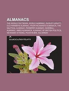 Almanacs: The World Factbook, World Almanac, Dudley Leavitt, Old Farmer's Almanac, Poor Richard's Almanack, the Nautical Almanac