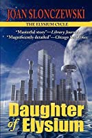 Daughter Of Elysium   An Elysium Cycle Novel