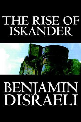 The Rise of Iskander by Benjamin Disraeli, Fiction, Historical