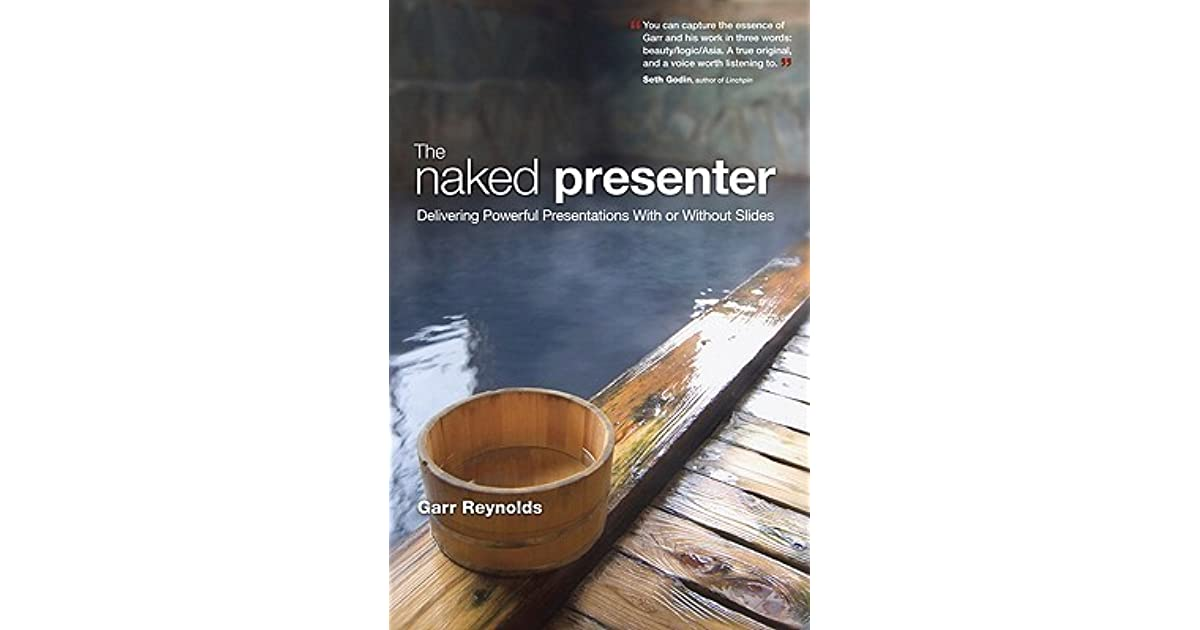 The Naked Presenter: Delivering Powerful Presentations