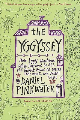 The Yggyssey: How Iggy Wondered What Happened to All the Ghosts, Found Out Where TheyWent, and Went There