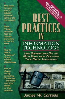 Best Practices in Information Technology: How Corporations Get the Most Value from Exploiting Their Digital Investments