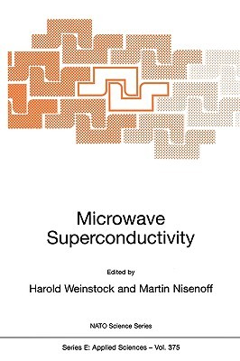 Microwave Superconductivity (Nato Science Series: E: Volume 375) Applied Sciences Harold Weinstock, Martin Nisenoff, H. Weinstock