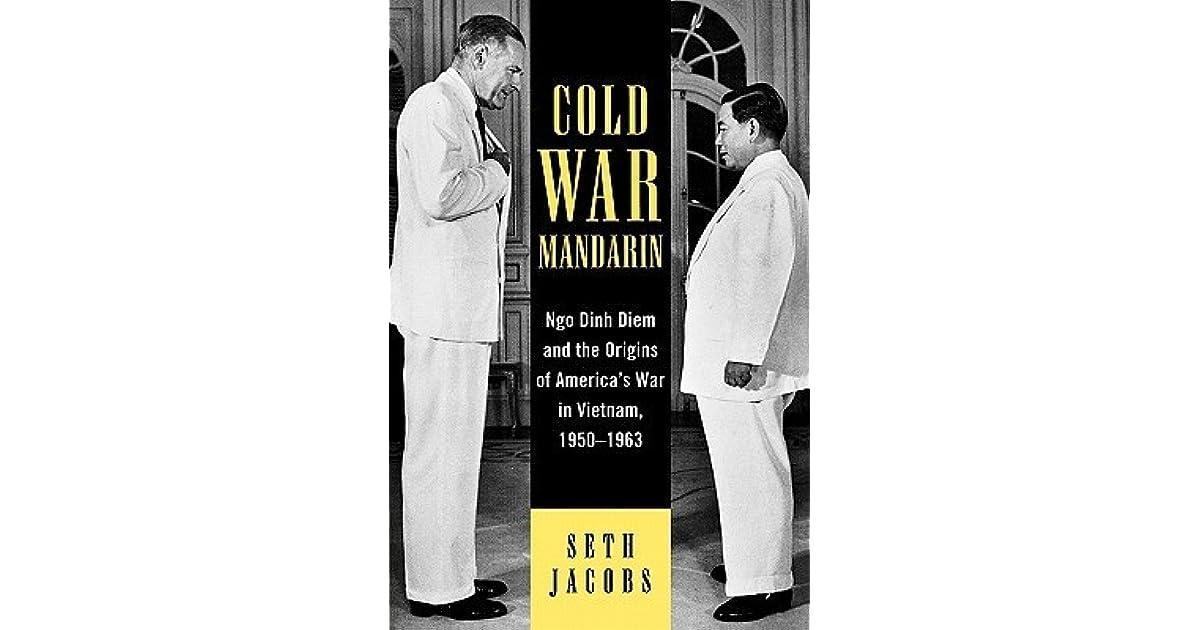 Cold War Mandarin Ngo Dinh Diem and the Origins of Americas War in Vietnam 1950ndash1963 Vietnam America in the War Years