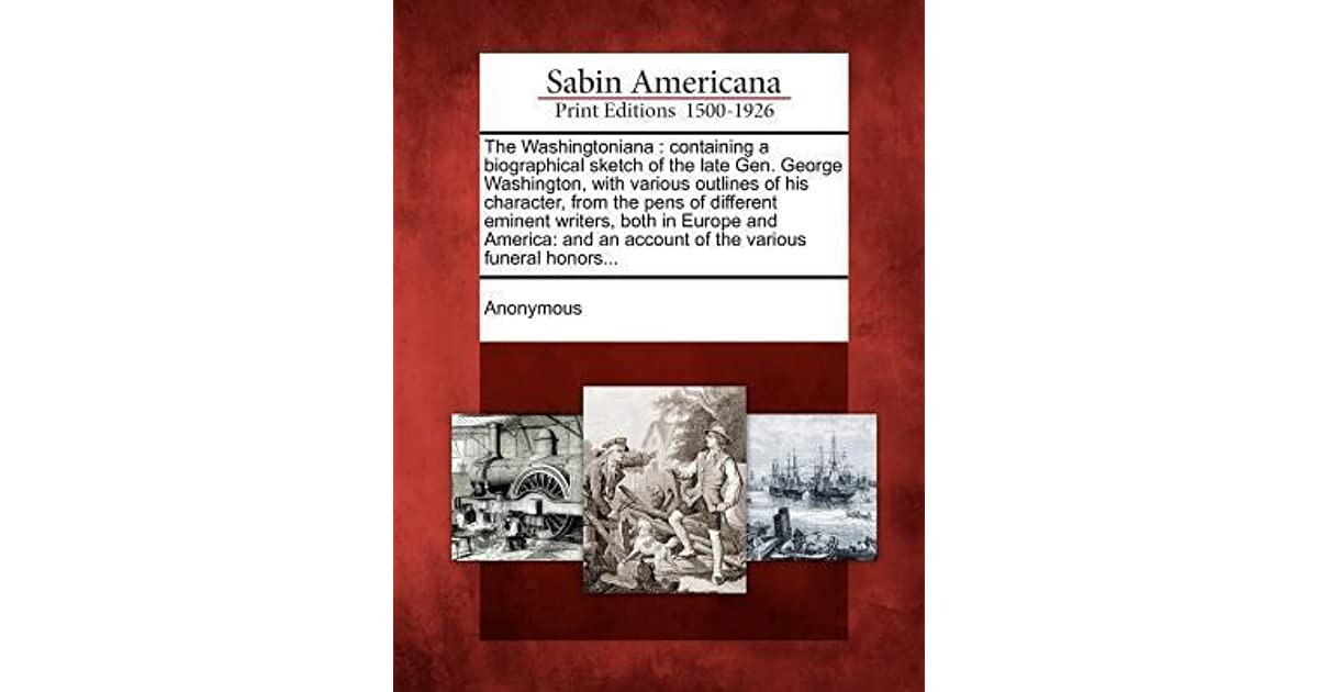 The Washingtoniana: Containing a Biographical Sketch of the