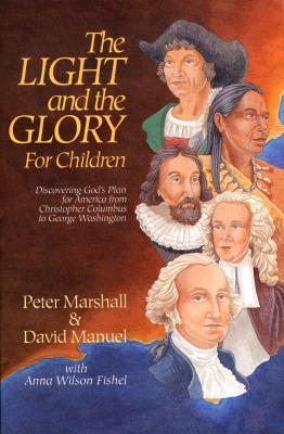 The Light and the Glory for Children: Discovering God's Plan for America from Christopher Columbus to George Washington