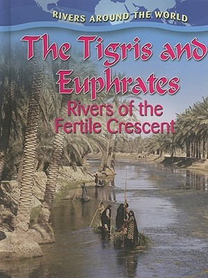 The Tigris and Euphrates: Rivers of the Fertile Crescent by