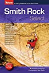 Smith Rock Select: A Color Guidebook to the Best Rock Climbs at Smith Rock, Oregon