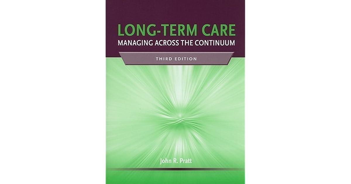 Long Term Care Managing Across The Continuum By John R Pratt