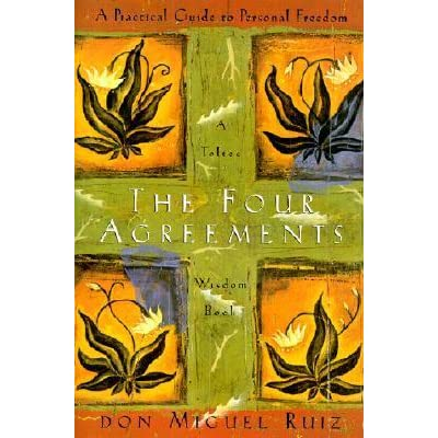 The Four Agreements A Practical Guide To Personal Freedom By Miguel