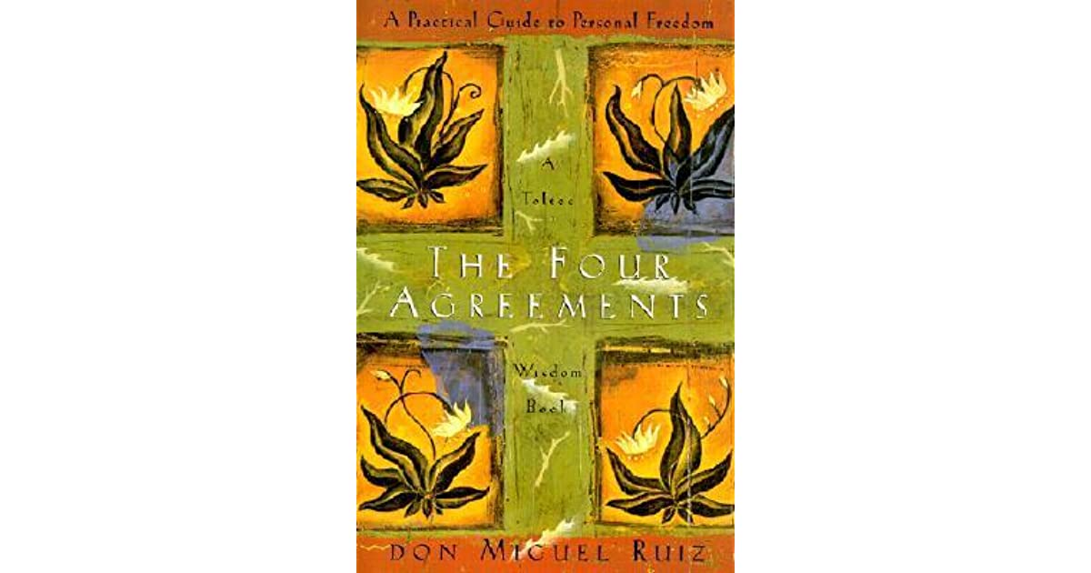 The Four Agreements: A Practical Guide to Personal Freedom by Miguel Ruiz