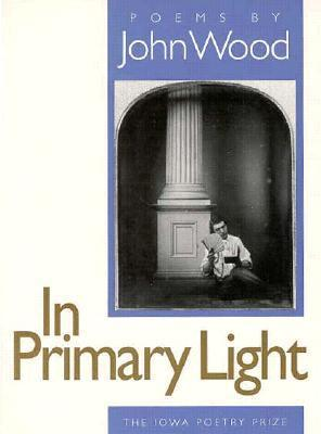 John Wood - In primary light, poems