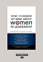 How I Changed My Mind about Women in Leadership: Compelling Stories from Prominent Evangeliclas