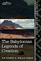 The Babylonian Legends of Creation and the Fight Between Bel and the Dragon