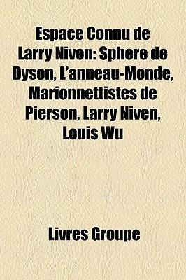 Espace Connu de Larry Niven: Sphere de Dyson, L'Anneau-Monde, Marionnettistes de Pierson, Larry Niven, Louis Wu