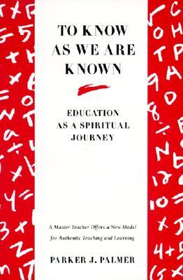 To Know as We Are Known: A Spirituality of Education