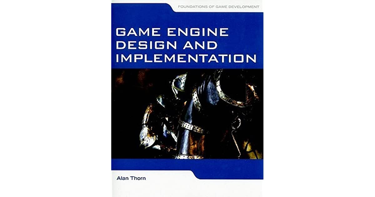 Game Engine Design And Implementation Foundations Of Game Development By Alan Thorn