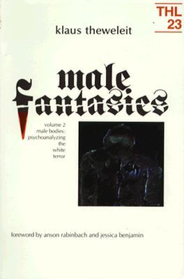 Male Fantasies: Volume 2: Male Bodies: Psychoanalyzing the White Terror