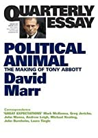 Political Animal: The Making of Tony Abbott [Quarterly Essay 47]
